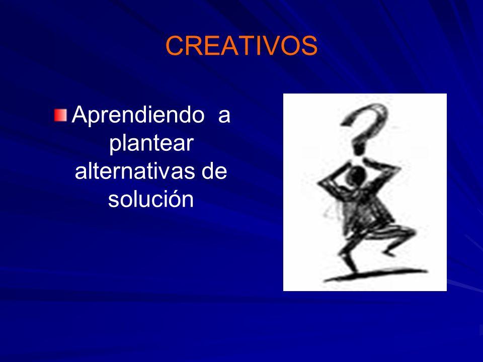 CREATIVOS Aprendiendo a plantear alternativas de solución
