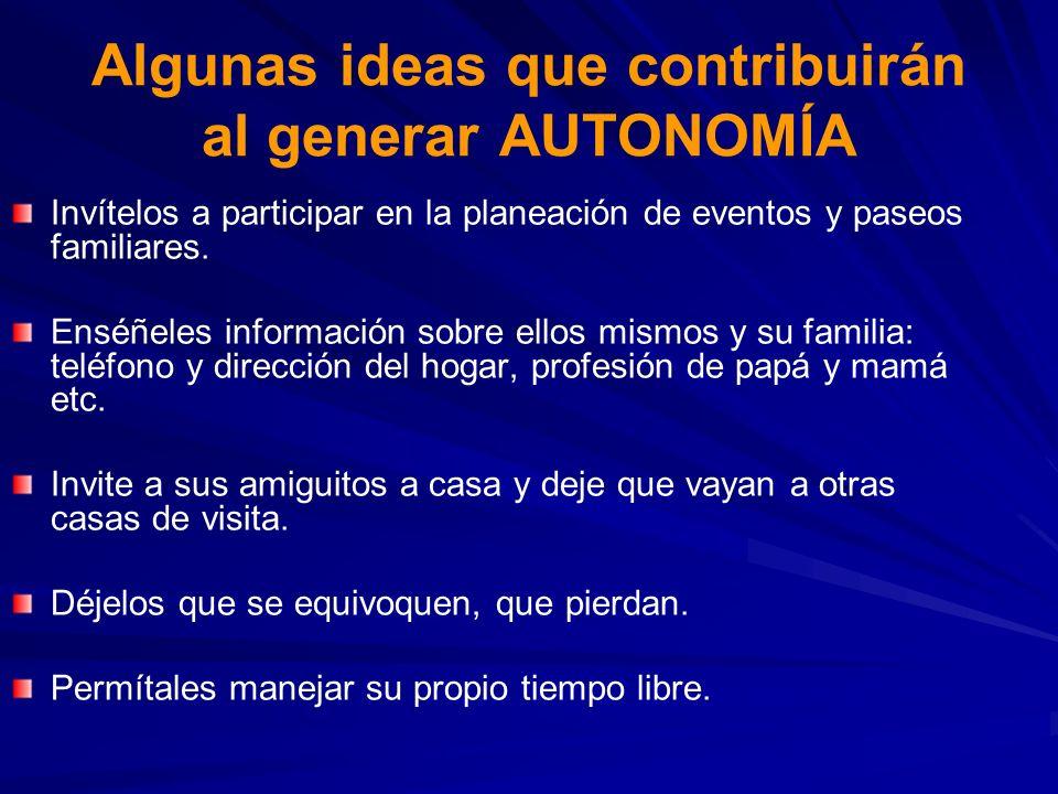 Algunas ideas que contribuirán al generar AUTONOMÍA Invítelos a participar en la planeación de eventos y paseos familiares. Enséñeles información sobr