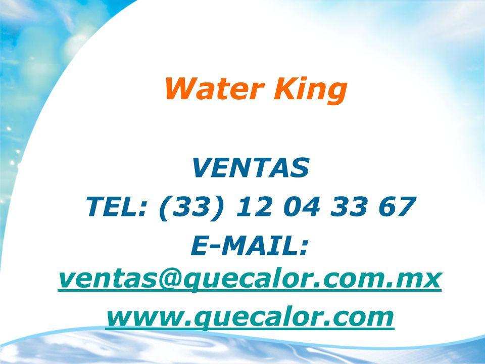 Water King VENTAS TEL: (33) 12 04 33 67 E-MAIL: ventas@quecalor.com.mx ventas@quecalor.com.mx www.quecalor.com