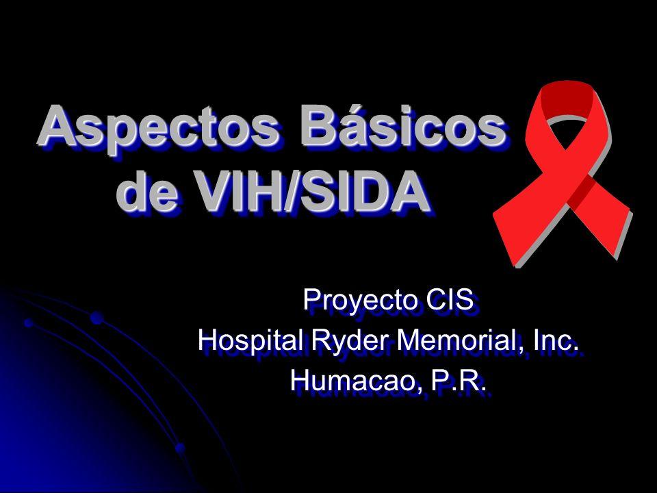 Aspectos Básicos de VIH/SIDA Proyecto CIS Hospital Ryder Memorial, Inc.