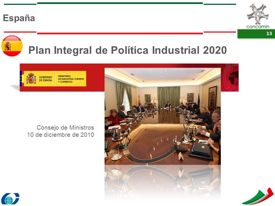 13 España Plan Integral de Política Industrial 2020 Consejo de Ministros 10 de diciembre de 2010