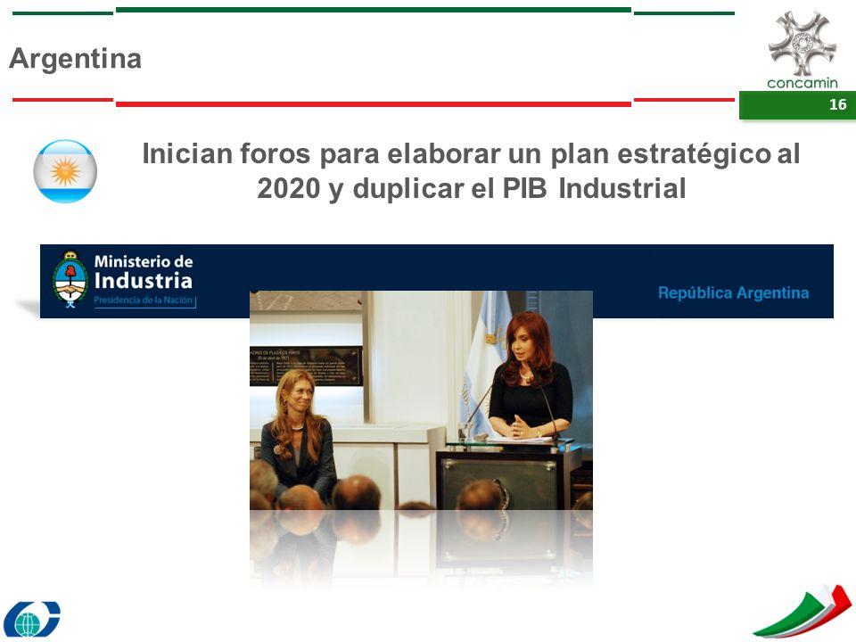 16 Argentina Inician foros para elaborar un plan estratégico al 2020 y duplicar el PIB Industrial