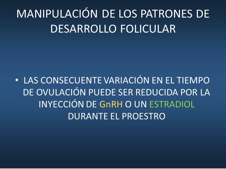 MANIPULACIÓN DE LOS PATRONES DE DESARROLLO FOLICULAR LAS CONSECUENTE VARIACIÓN EN EL TIEMPO DE OVULACIÓN PUEDE SER REDUCIDA POR LA INYECCIÓN DE GnRH O