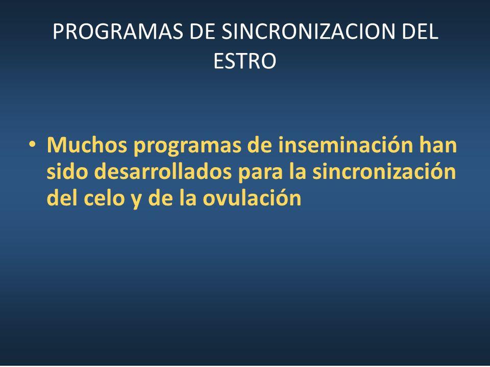 PROGRAMAS DE SINCRONIZACION DEL ESTRO Muchos programas de inseminación han sido desarrollados para la sincronización del celo y de la ovulación