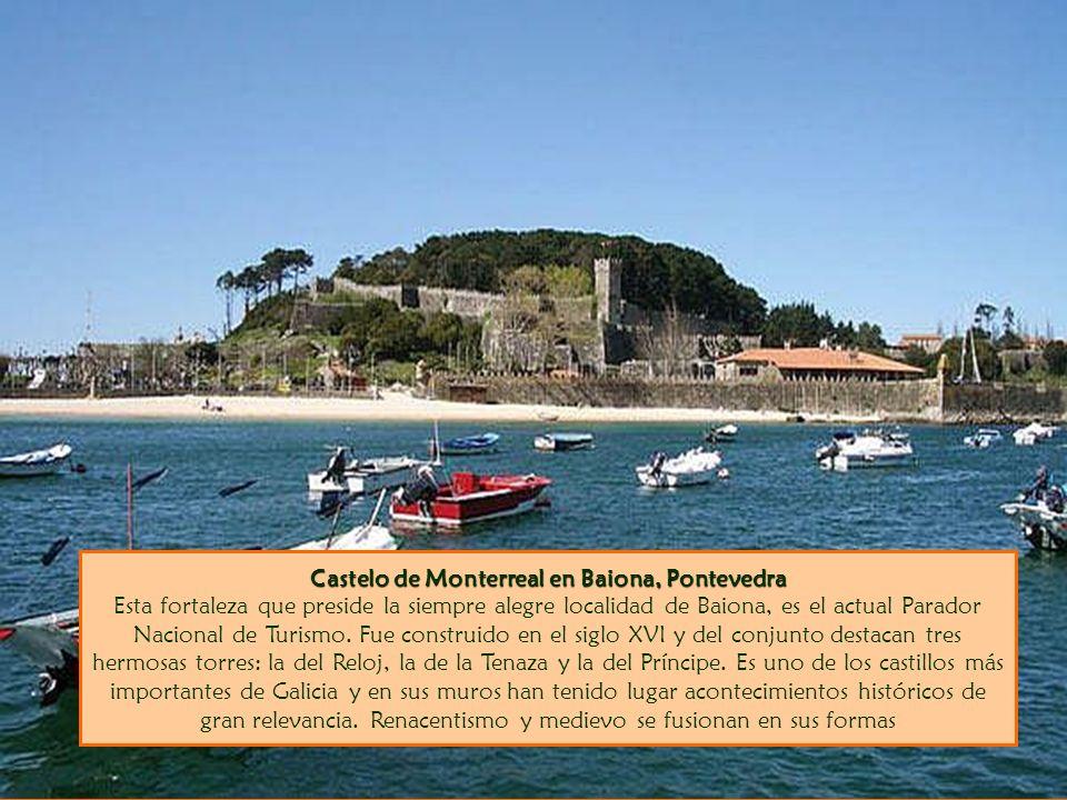 Castelo de Monterreal en Baiona, Pontevedra Castelo de Monterreal en Baiona, Pontevedra Esta fortaleza que preside la siempre alegre localidad de Baio