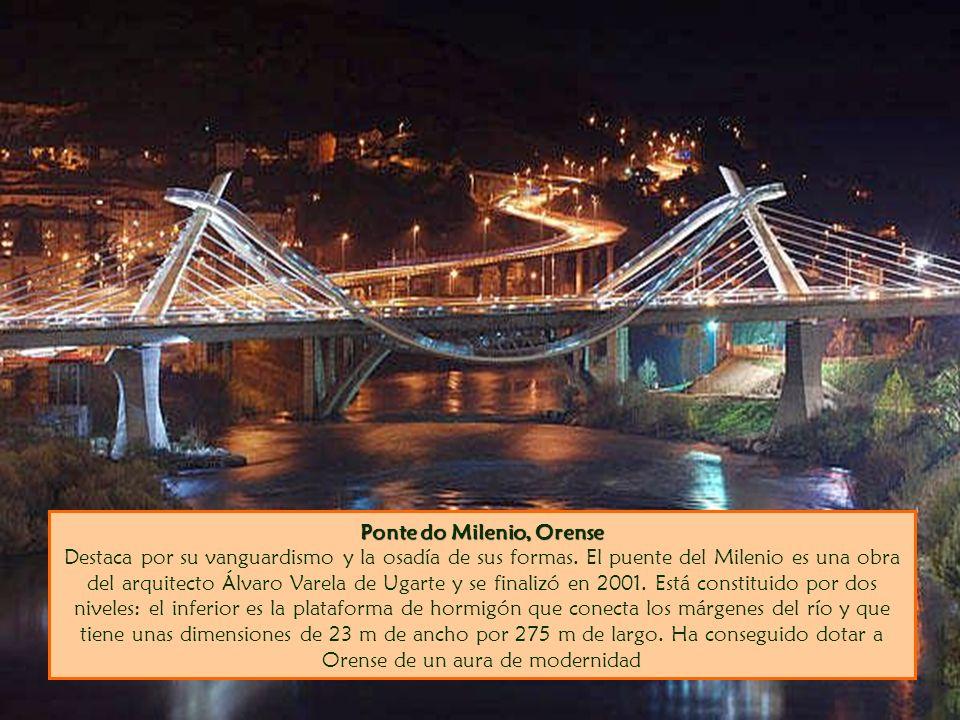 Ponte do Milenio, Orense Ponte do Milenio, Orense Destaca por su vanguardismo y la osadía de sus formas. El puente del Milenio es una obra del arquite