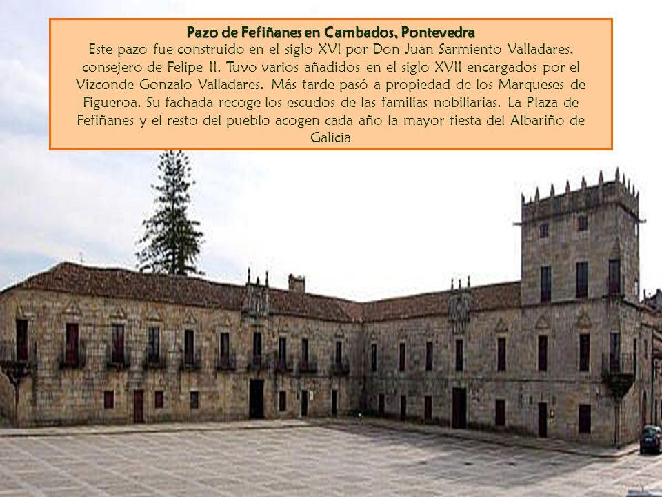 Pazo de Fefiñanes en Cambados, Pontevedra Pazo de Fefiñanes en Cambados, Pontevedra Este pazo fue construido en el siglo XVI por Don Juan Sarmiento Valladares, consejero de Felipe II.