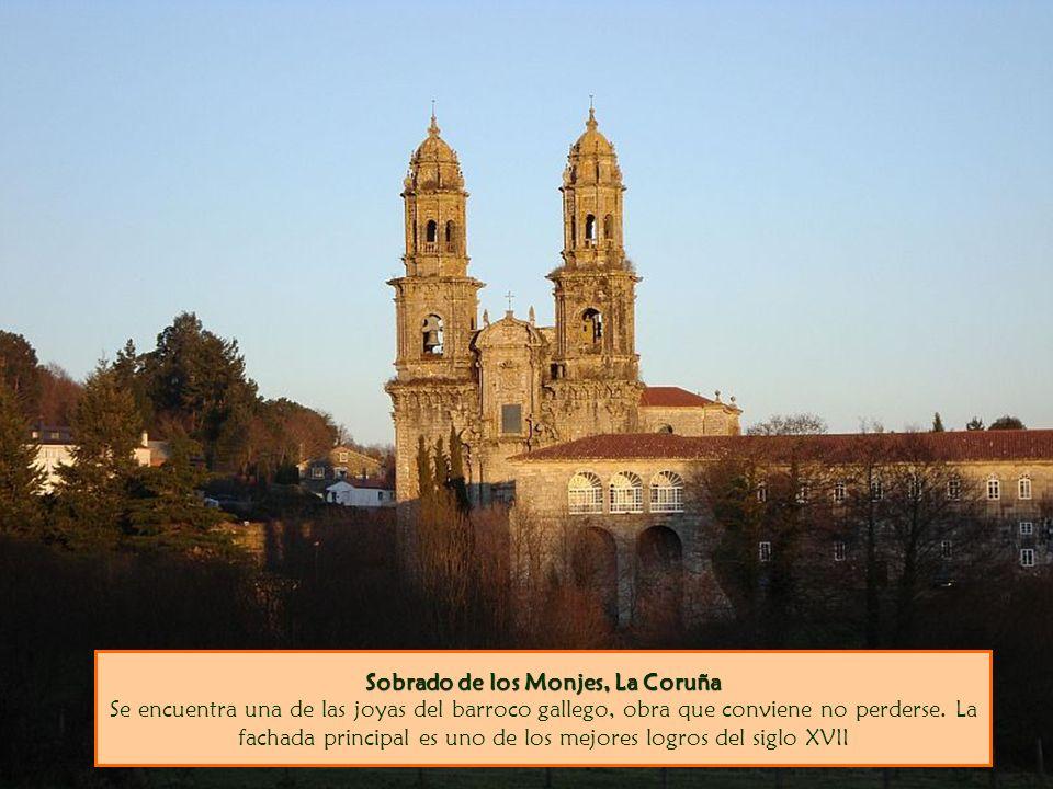 Sobrado de los Monjes, La Coruña Sobrado de los Monjes, La Coruña Se encuentra una de las joyas del barroco gallego, obra que conviene no perderse. La