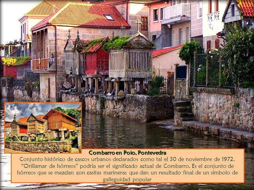 Combarro en Poio, Pontevedra Combarro en Poio, Pontevedra Conjunto histórico de cascos urbanos declarados como tal el 30 de noviembre de 1972.