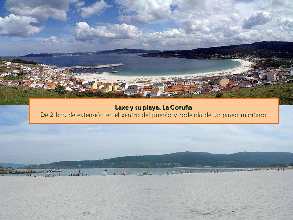 Laxe y su playa, La Coruña Laxe y su playa, La Coruña De 2 km. de extensión en el centro del pueblo y rodeada de un paseo marítimo
