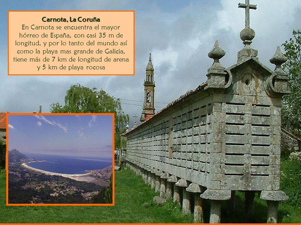 Carnota, La Coruña Carnota, La Coruña En Carnota se encuentra el mayor hórreo de España, con casi 35 m de longitud, y por lo tanto del mundo así como la playa mas grande de Galicia, tiene más de 7 km de longitud de arena y 5 km de playa rocosa