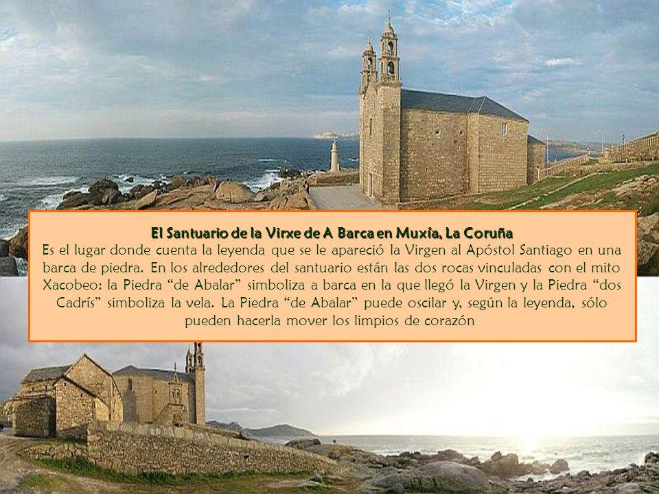 El Santuario de la Virxe de A Barca en Muxía, La Coruña El Santuario de la Virxe de A Barca en Muxía, La Coruña Es el lugar donde cuenta la leyenda que se le apareció la Virgen al Apóstol Santiago en una barca de piedra.