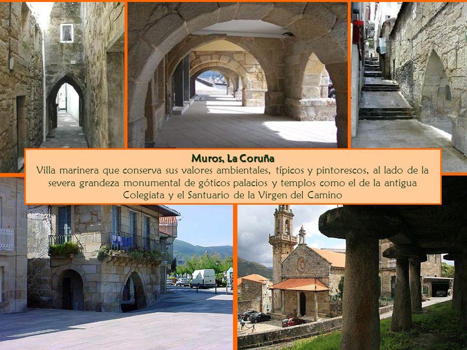 Muros, La Coruña Muros, La Coruña Villa marinera que conserva sus valores ambientales, típicos y pintorescos, al lado de la severa grandeza monumental de góticos palacios y templos como el de la antigua Colegiata y el Santuario de la Virgen del Camino