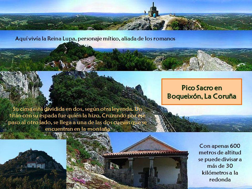 Pico Sacro en Boqueixón, La Coruña Aquí vivía la Reina Lupa, personaje mítico, aliada de los romanos Con apenas 600 metros de altitud se puede divisar a más de 30 kilómetros a la redonda Su cima está dividida en dos, según otra leyenda.
