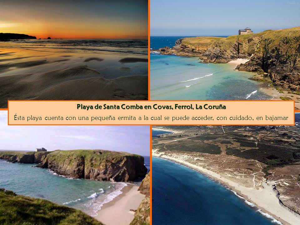 Playa de Santa Comba en Covas, Ferrol, La Coruña Ésta playa cuenta con una pequeña ermita a la cual se puede acceder, con cuidado, en bajamar
