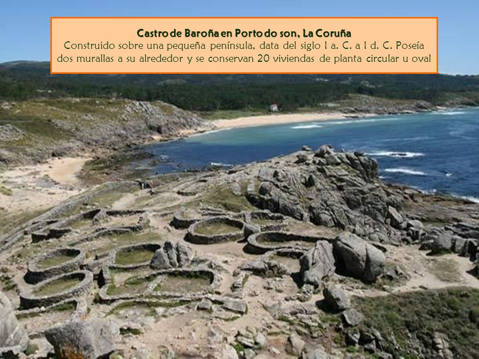 Castro de Baroña en Porto do son, La Coruña Castro de Baroña en Porto do son, La Coruña Construido sobre una pequeña península, data del siglo I a.