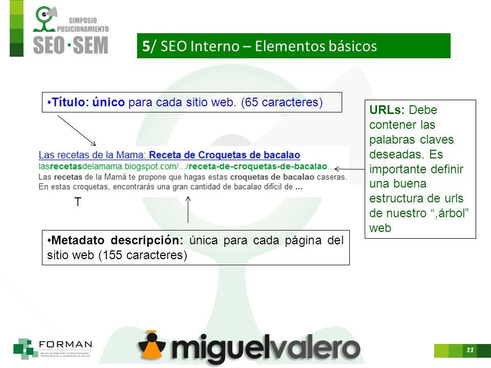 11 5/ SEO Interno – Elementos básicos T Título: único para cada sitio web.