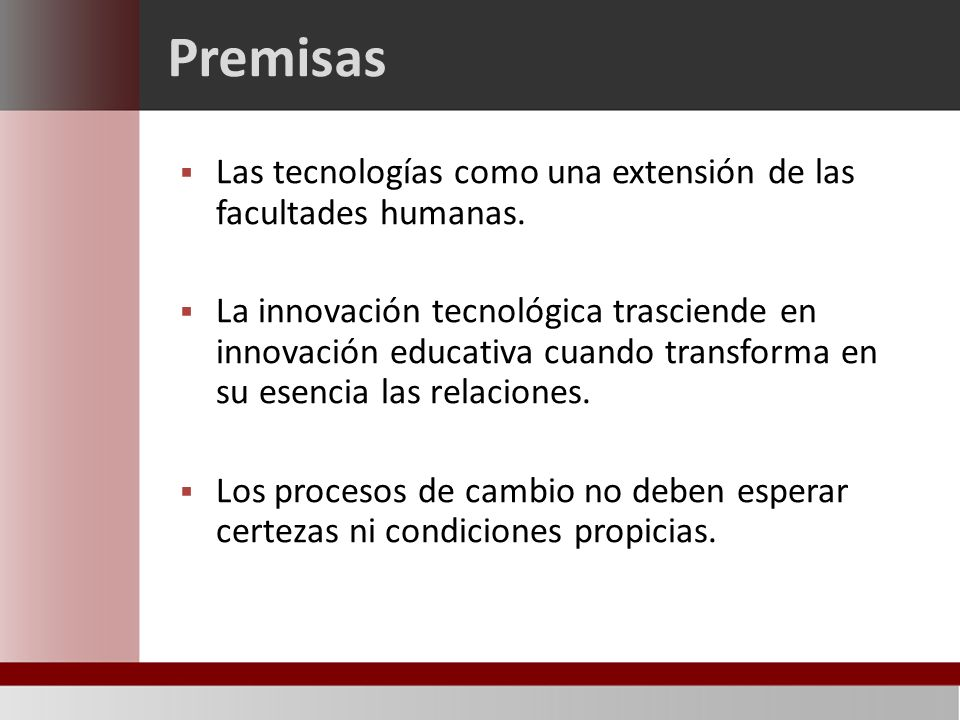 Premisas Las tecnologías como una extensión de las facultades humanas.