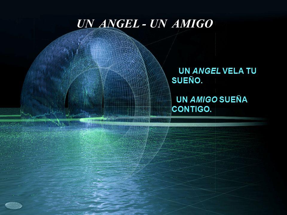 UN ANGEL VELA TU SUEÑO. UN AMIGO SUEÑA CONTIGO.
