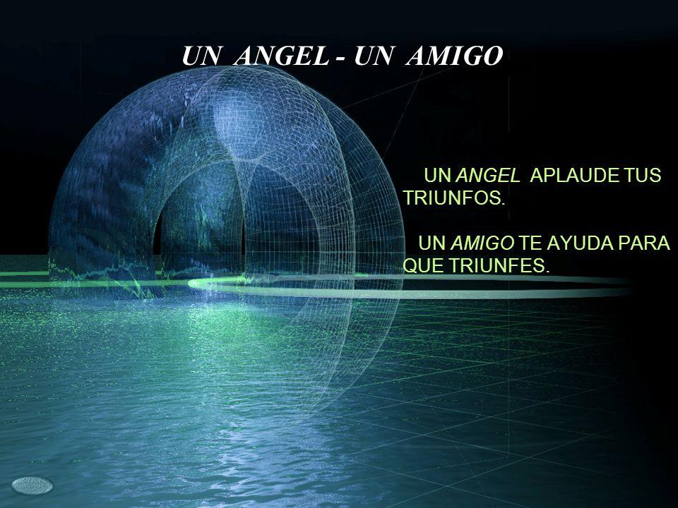UN ANGEL APLAUDE TUS TRIUNFOS. UN AMIGO TE AYUDA PARA QUE TRIUNFES. UN ANGEL - UN AMIGO