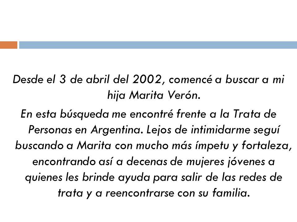 Desde el 3 de abril del 2002, comencé a buscar a mi hija Marita Verón. En esta búsqueda me encontré frente a la Trata de Personas en Argentina. Lejos