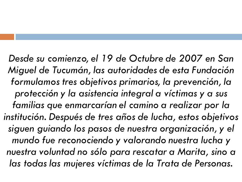 Desde su comienzo, el 19 de Octubre de 2007 en San Miguel de Tucumán, las autoridades de esta Fundación formulamos tres objetivos primarios, la preven