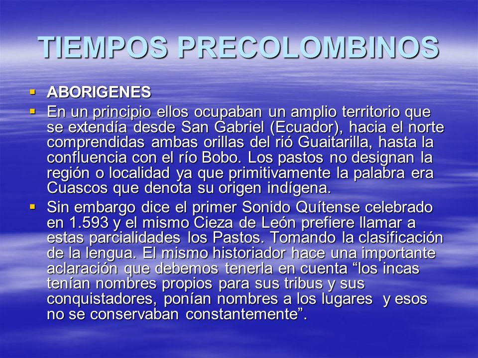 TIEMPOS PRECOLOMBINOS ABORIGENES ABORIGENES En un principio ellos ocupaban un amplio territorio que se extendía desde San Gabriel (Ecuador), hacia el
