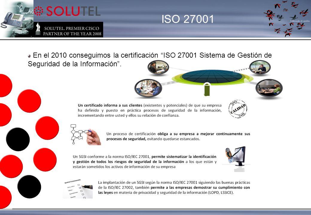 En el 2010 conseguimos la certificación ISO 27001 Sistema de Gestión de Seguridad de la Información.