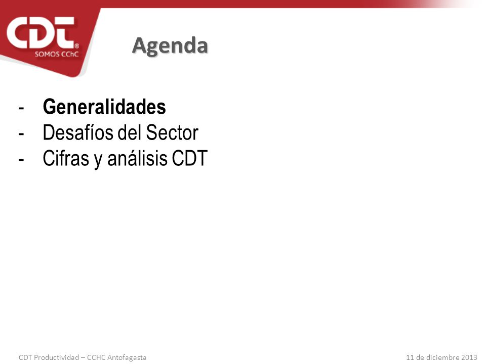 CDT Productividad – CCHC Antofagasta 11 de diciembre 2013 Analizar la multiplicidad de factores que afectan nuestra productividad, acotarlos, cuantificarlos y controlarlos para mejorar continuamente.