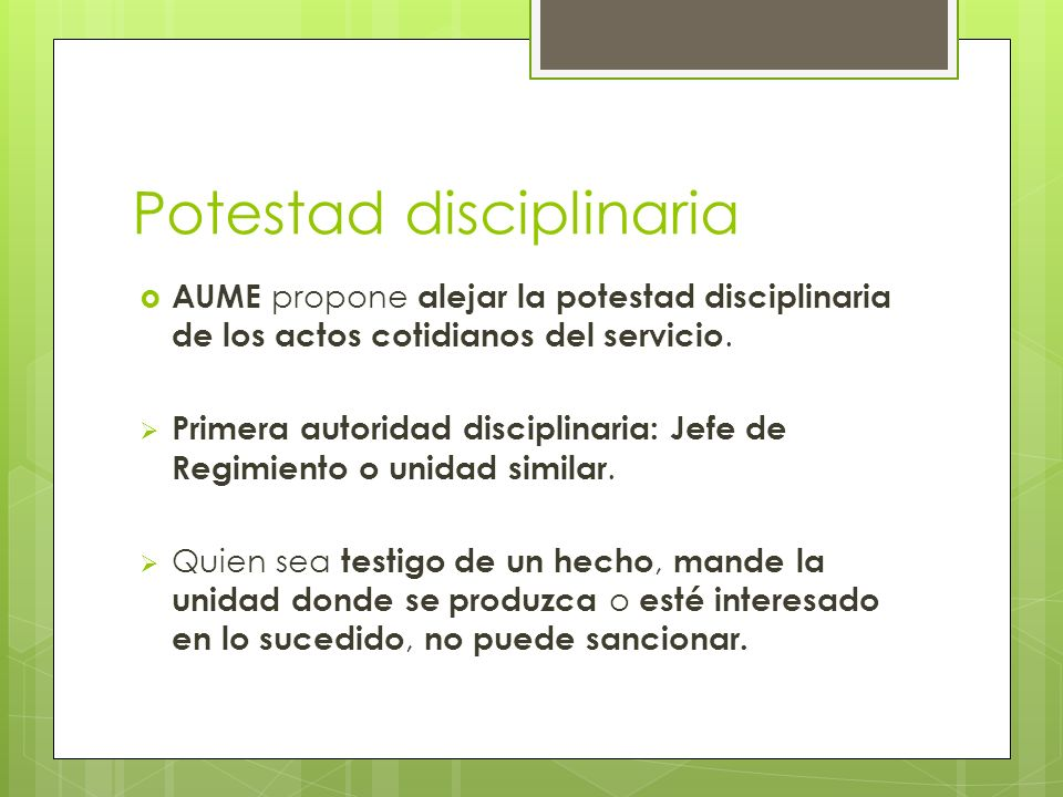 Potestad disciplinaria AUME propone alejar la potestad disciplinaria de los actos cotidianos del servicio.