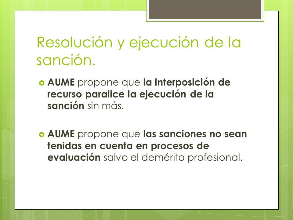 Resolución y ejecución de la sanción. AUME propone que la interposición de recurso paralice la ejecución de la sanción sin más. AUME propone que las s
