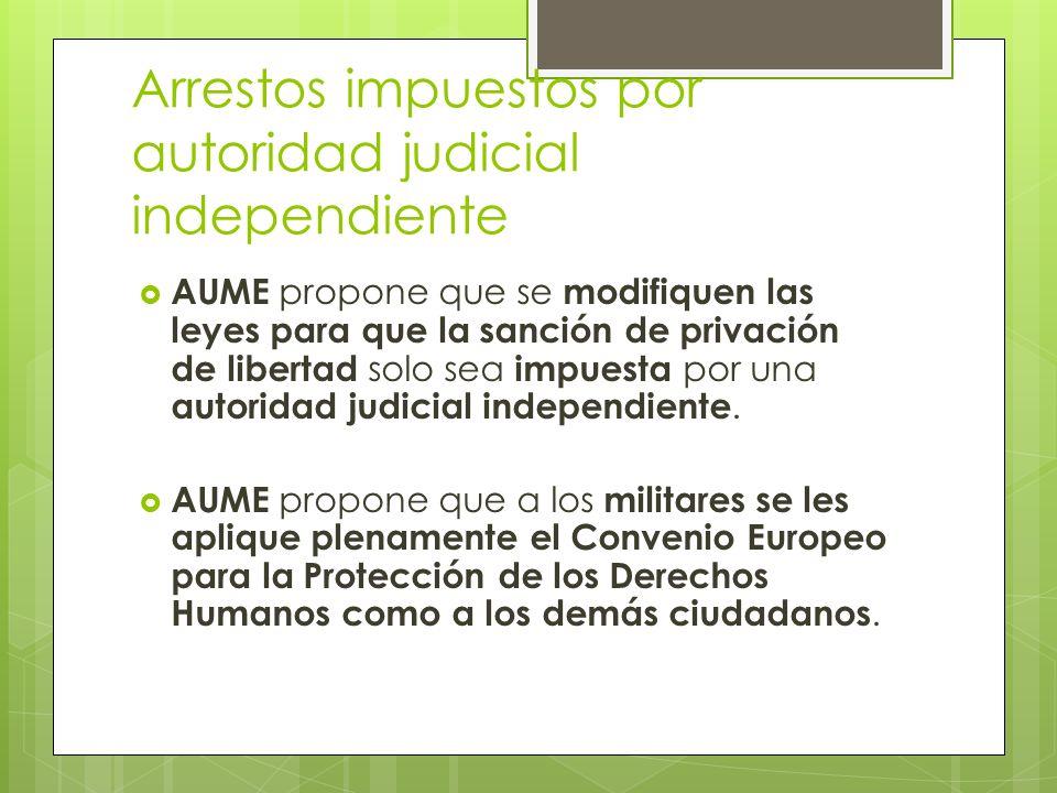 Arrestos impuestos por autoridad judicial independiente AUME propone que se modifiquen las leyes para que la sanción de privación de libertad solo sea impuesta por una autoridad judicial independiente.