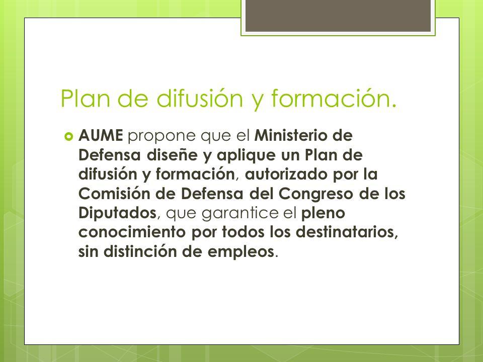 Plan de difusión y formación. AUME propone que el Ministerio de Defensa diseñe y aplique un Plan de difusión y formación, autorizado por la Comisión d