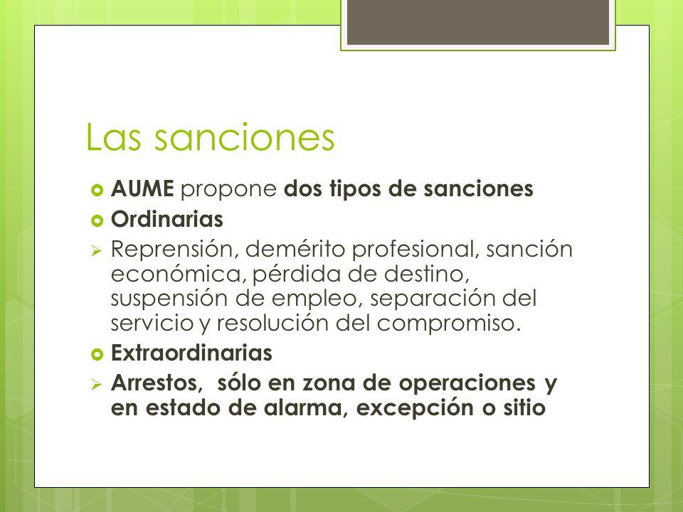 Las sanciones AUME propone dos tipos de sanciones Ordinarias Reprensión, demérito profesional, sanción económica, pérdida de destino, suspensión de empleo, separación del servicio y resolución del compromiso.