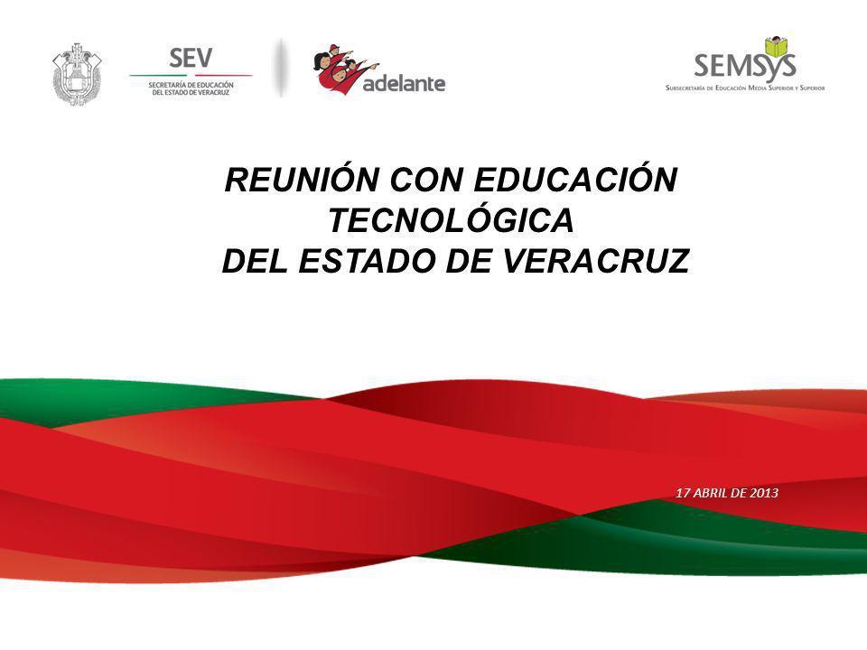 REUNIÓN CON EDUCACIÓN TECNOLÓGICA DEL ESTADO DE VERACRUZ 17 ABRIL DE 2013