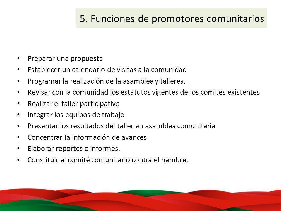 5. Funciones de promotores comunitarios Preparar una propuesta Establecer un calendario de visitas a la comunidad Programar la realización de la asamb