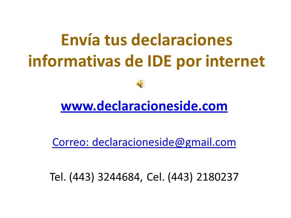 Envía tus declaraciones informativas de IDE por internet www.declaracioneside.com Correo: declaracioneside@gmail.com Tel.