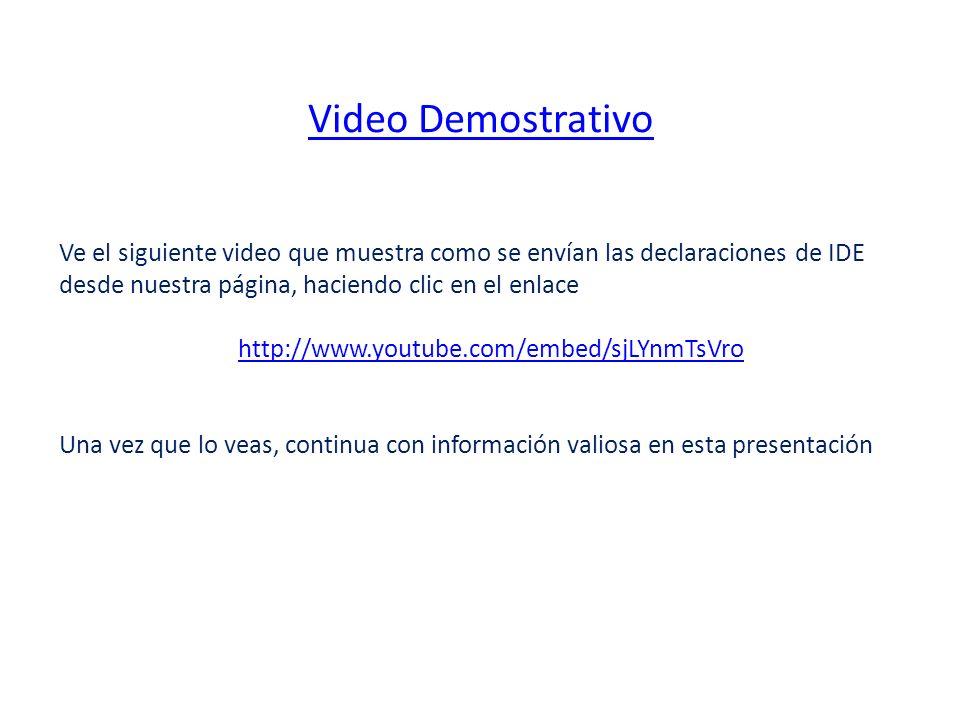 Ve el siguiente video que muestra como se envían las declaraciones de IDE desde nuestra página, haciendo clic en el enlace http://www.youtube.com/embed/sjLYnmTsVro Una vez que lo veas, continua con información valiosa en esta presentación Video Demostrativo