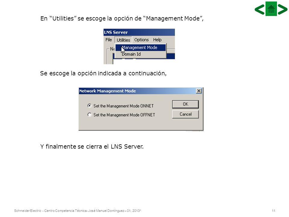 11Schneider Electric - Centro Competencia Técnica- José Manuel Domínguez – 01, 2013* En Utilities se escoge la opción de Management Mode, Se escoge la opción indicada a continuación, Y finalmente se cierra el LNS Server.
