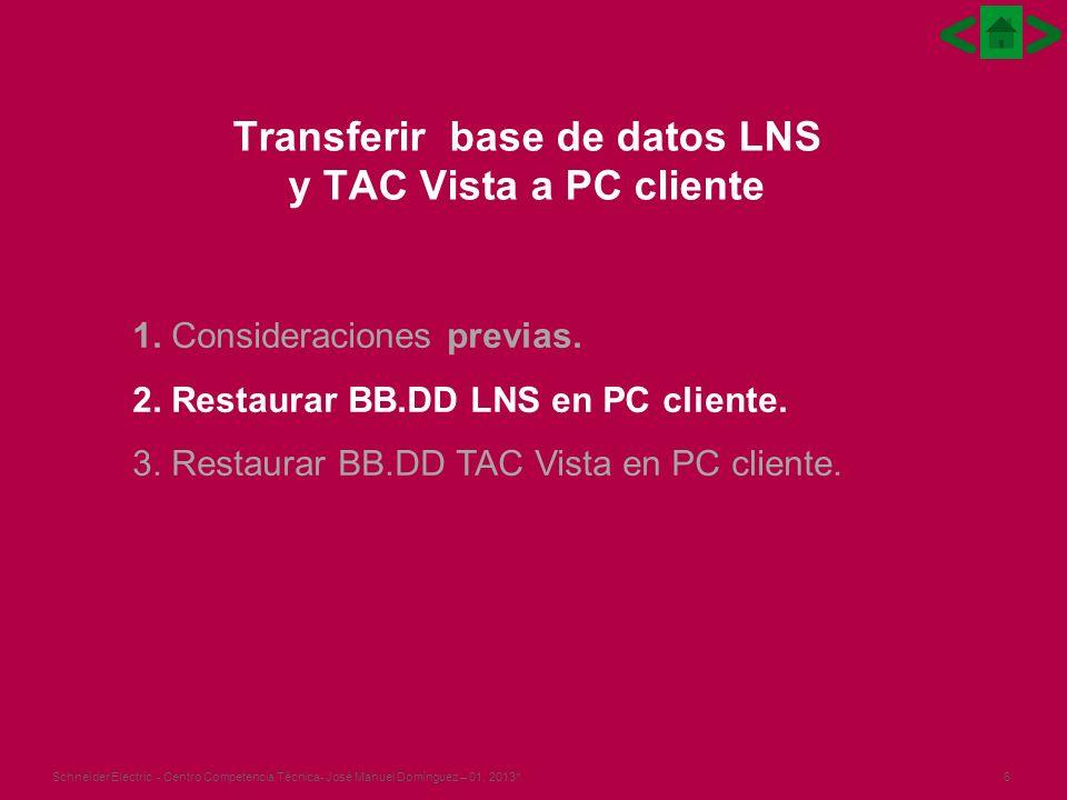 6Schneider Electric - Centro Competencia Técnica- José Manuel Domínguez – 01, 2013* Transferir base de datos LNS y TAC Vista a PC cliente 1.