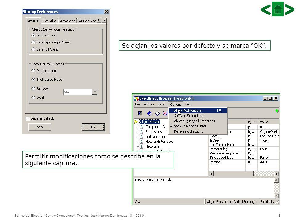 8Schneider Electric - Centro Competencia Técnica- José Manuel Domínguez – 01, 2013* Se dejan los valores por defecto y se marca OK.