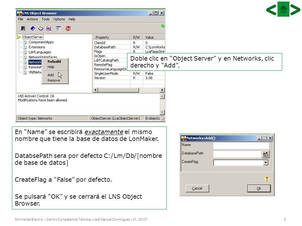 9Schneider Electric - Centro Competencia Técnica- José Manuel Domínguez – 01, 2013* Doble clic en Object Server y en Networks, clic derecho y Add.