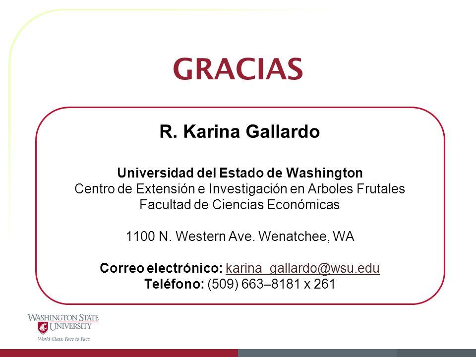 GRACIAS R. Karina Gallardo Universidad del Estado de Washington Centro de Extensión e Investigación en Arboles Frutales Facultad de Ciencias Económica
