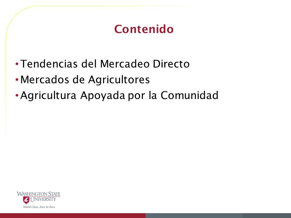 Contenido Tendencias del Mercadeo Directo Mercados de Agricultores Agricultura Apoyada por la Comunidad