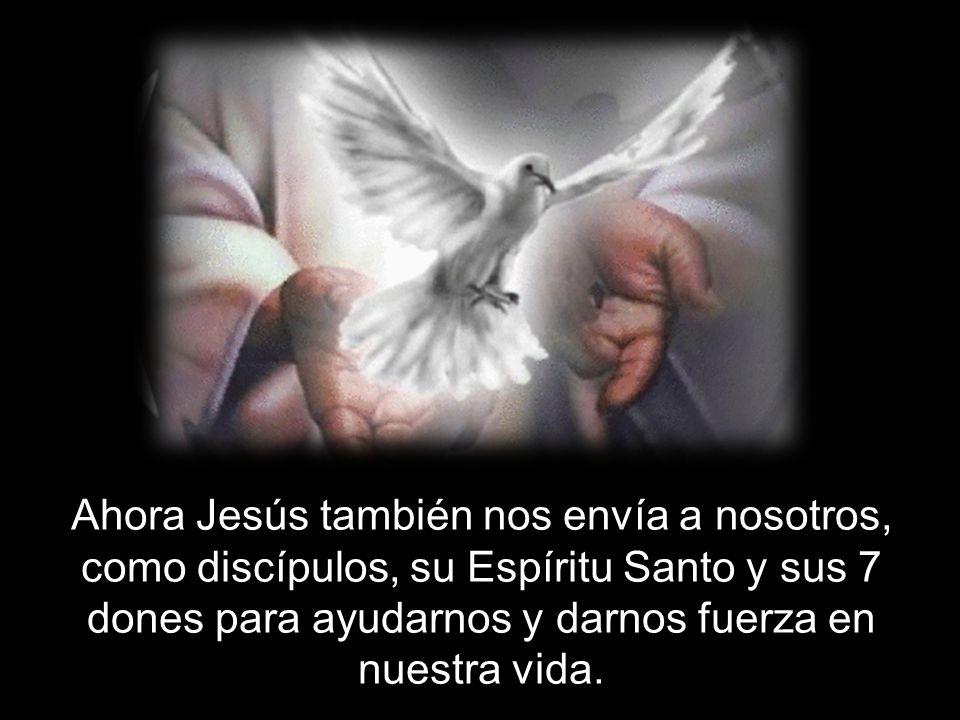 Ahora Jesús también nos envía a nosotros, como discípulos, su Espíritu Santo y sus 7 dones para ayudarnos y darnos fuerza en nuestra vida.