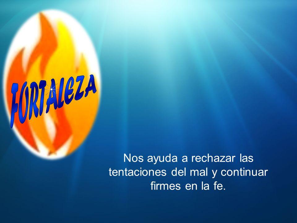 Nos ayuda a rechazar las tentaciones del mal y continuar firmes en la fe.