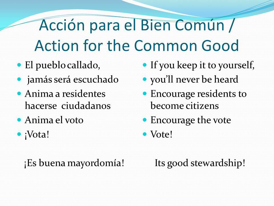 Acción para el Bien Común / Action for the Common Good El pueblo callado, jamás será escuchado Anima a residentes hacerse ciudadanos Anima el voto ¡Vota.