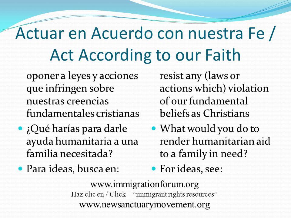 Actuar en Acuerdo con nuestra Fe / Act According to our Faith oponer a leyes y acciones que infringen sobre nuestras creencias fundamentales cristianas ¿Qué harías para darle ayuda humanitaria a una familia necesitada.