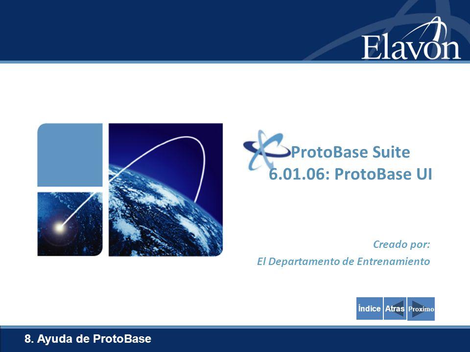 Creado por: El Departamento de Entrenamiento 8. Ayuda de ProtoBase Proximo ProtoBase Suite 6.01.06: ProtoBase UI AtrasÍndice