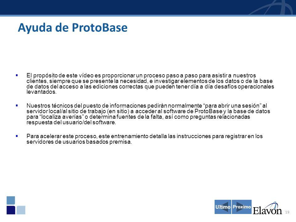 19 Ayuda de ProtoBase El propósito de este vídeo es proporcionar un proceso paso a paso para asistir a nuestros clientes, siempre que se presente la n